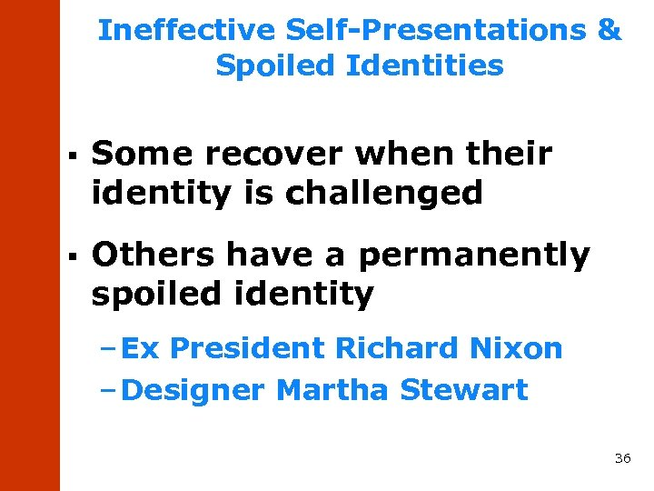 Ineffective Self-Presentations & Spoiled Identities § Some recover when their identity is challenged §