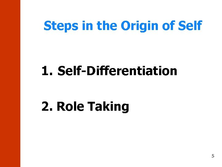 Steps in the Origin of Self 1. Self-Differentiation 2. Role Taking 5