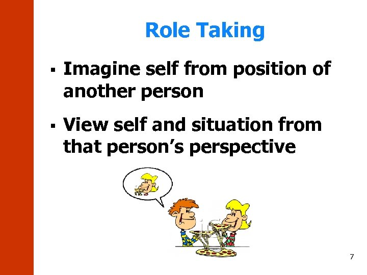 Role Taking § Imagine self from position of another person § View self and