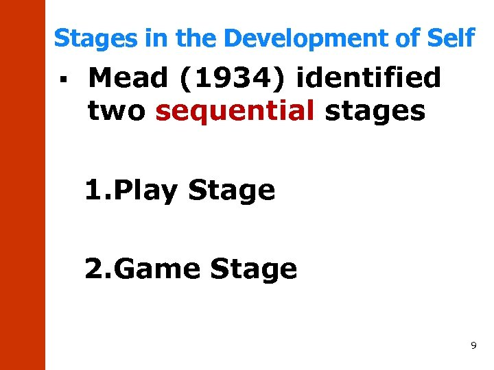 Stages in the Development of Self § Mead (1934) identified two sequential stages 1.