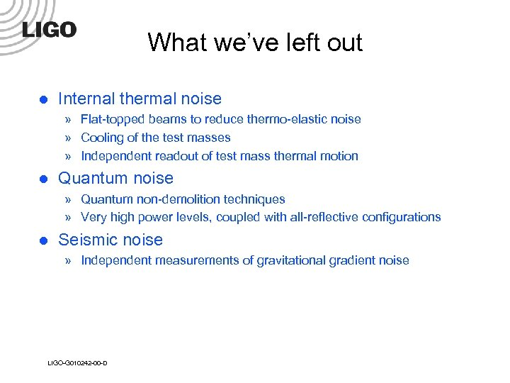 What we've left out l Internal thermal noise » Flat-topped beams to reduce thermo-elastic