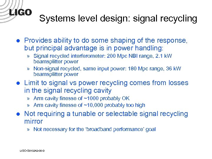 Systems level design: signal recycling l Provides ability to do some shaping of the