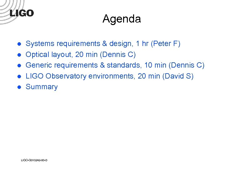 Agenda l l l Systems requirements & design, 1 hr (Peter F) Optical layout,