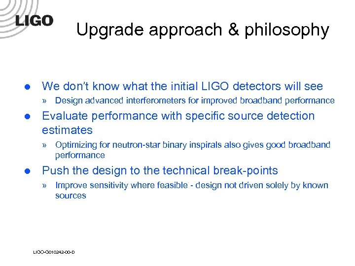 Upgrade approach & philosophy l We don't know what the initial LIGO detectors will