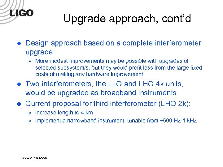 Upgrade approach, cont'd l Design approach based on a complete interferometer upgrade » More