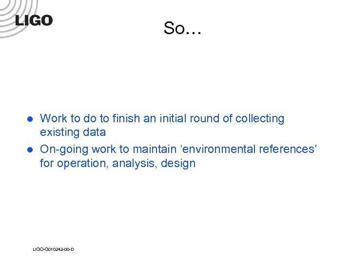 So… l l Work to do to finish an initial round of collecting existing