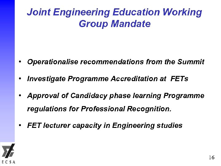 Joint Engineering Education Working Group Mandate • Operationalise recommendations from the Summit • Investigate