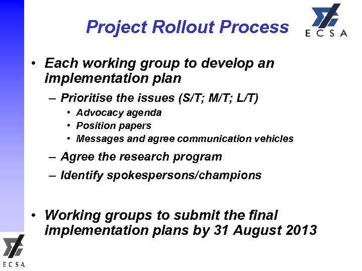 Project Rollout Process • Each working group to develop an implementation plan – Prioritise