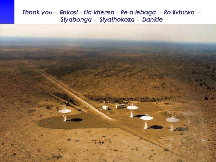 Thank you - Enkosi - Ha khensa - Re a leboga - Ro livhuwa