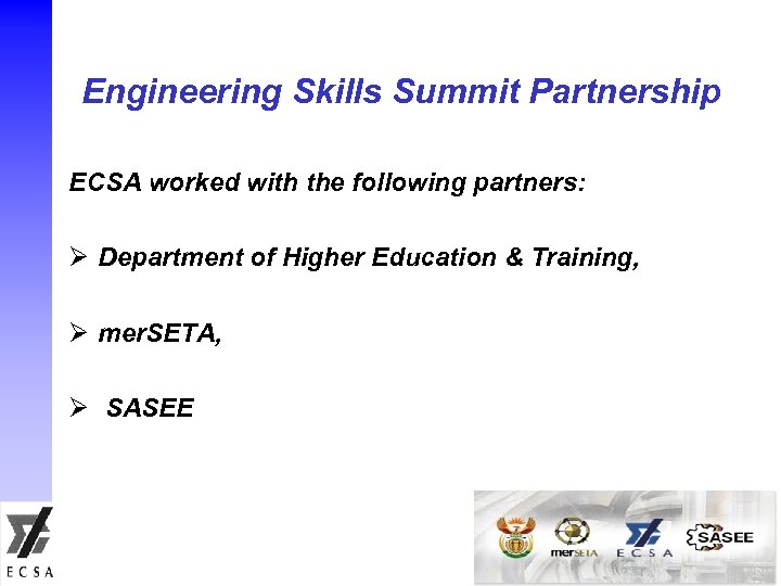 Engineering Skills Summit Partnership ECSA worked with the following partners: Ø Department of Higher