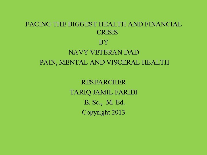 FACING THE BIGGEST HEALTH AND FINANCIAL CRISIS BY NAVY VETERAN DAD PAIN, MENTAL AND