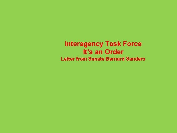 Interagency Task Force It's an Order Letter from Senate Bernard Sanders