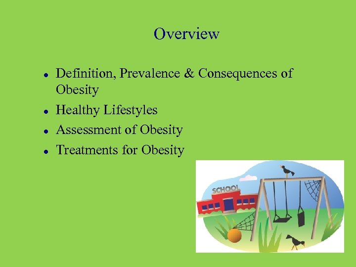 Overview Definition, Prevalence & Consequences of Obesity Healthy Lifestyles Assessment of Obesity Treatments for