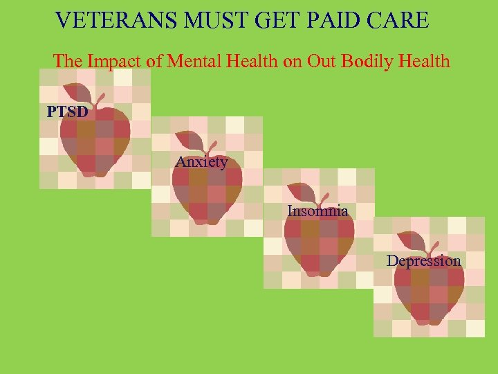 VETERANS MUST GET PAID CARE The Impact of Mental Health on Out Bodily Health