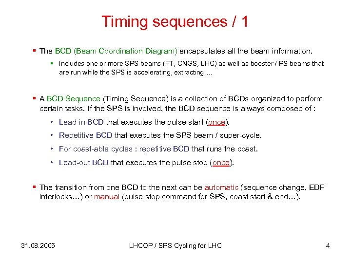 Timing sequences / 1 § The BCD (Beam Coordination Diagram) encapsulates all the beam