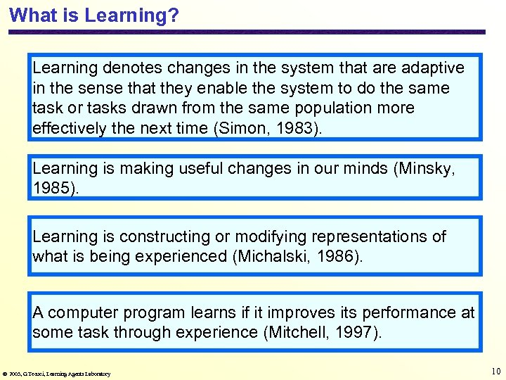 What is Learning? Learning denotes changes in the system that are adaptive in the