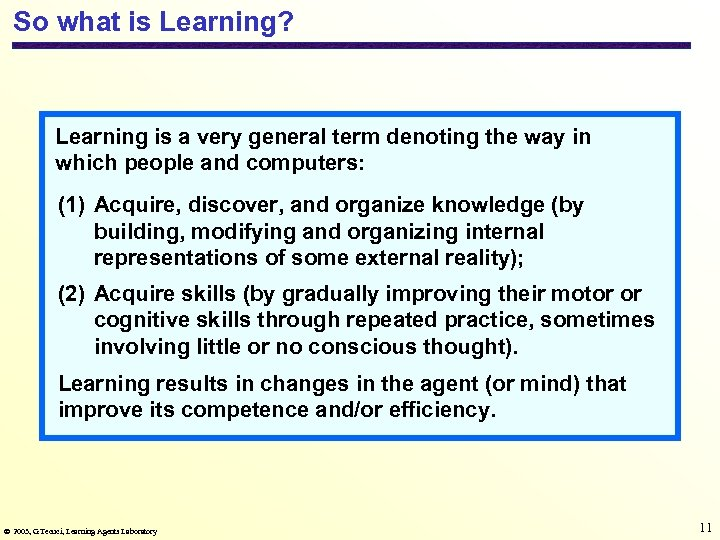 So what is Learning? Learning is a very general term denoting the way in