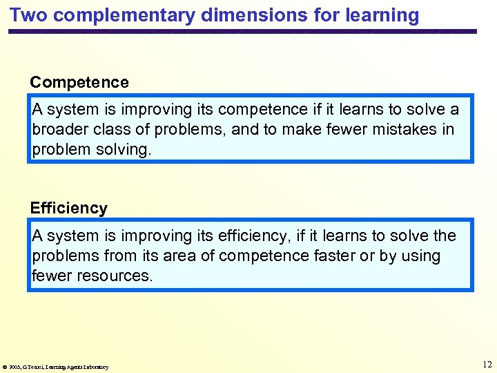 Two complementary dimensions for learning Competence A system is improving its competence if it
