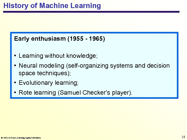 History of Machine Learning Early enthusiasm (1955 - 1965) • Learning without knowledge; •