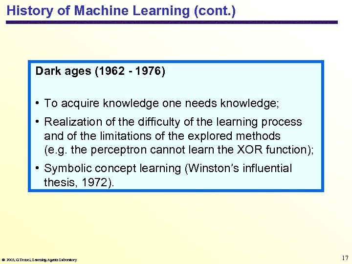 History of Machine Learning (cont. ) Dark ages (1962 - 1976) • To acquire