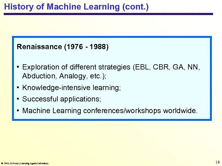 History of Machine Learning (cont. ) Renaissance (1976 - 1988) • Exploration of different