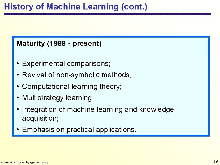 History of Machine Learning (cont. ) Maturity (1988 - present) • Experimental comparisons; •