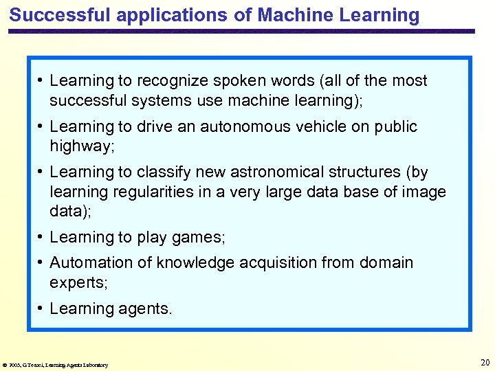 Successful applications of Machine Learning • Learning to recognize spoken words (all of the
