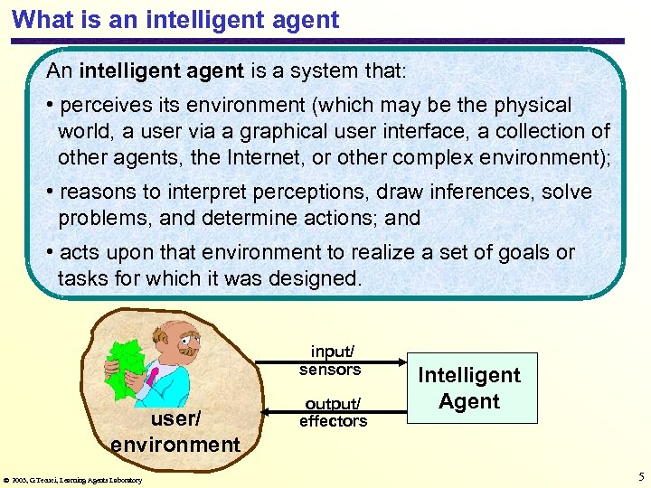 What is an intelligent agent An intelligent agent is a system that: • perceives