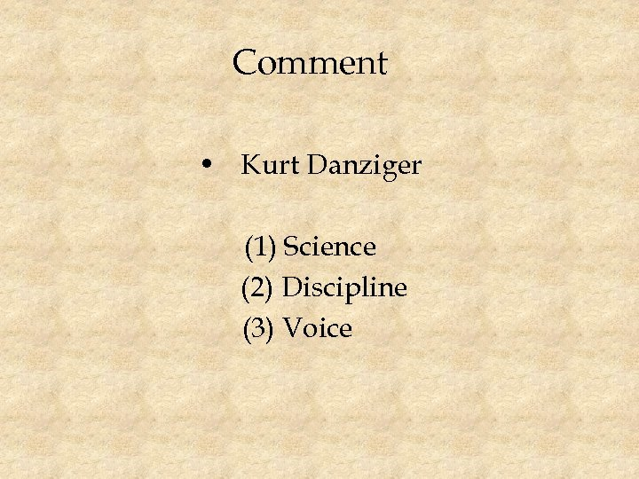 Comment • Kurt Danziger (1) Science (2) Discipline (3) Voice