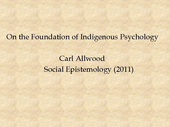 On the Foundation of Indigenous Psychology Carl Allwood Social Epistemology (2011)