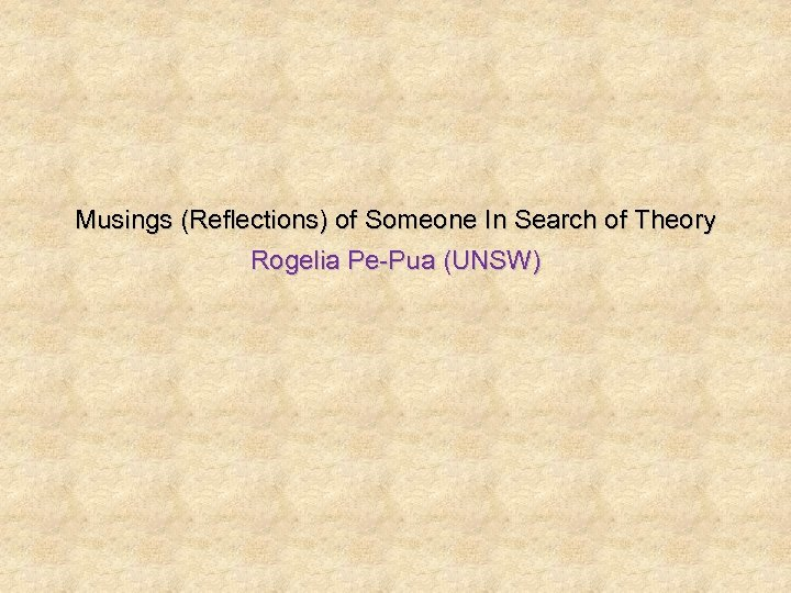 Musings (Reflections) of Someone In Search of Theory Rogelia Pe-Pua (UNSW)