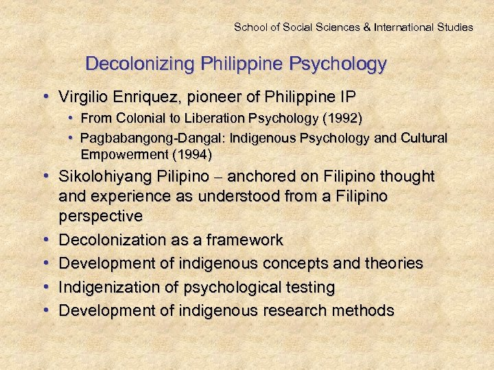 School of Social Sciences & International Studies Decolonizing Philippine Psychology • Virgilio Enriquez, pioneer