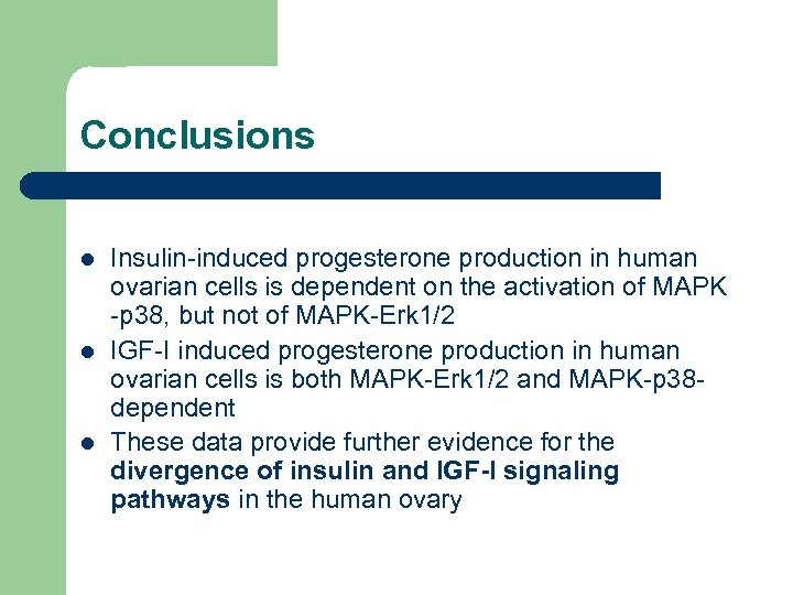 Conclusions l l l Insulin-induced progesterone production in human ovarian cells is dependent on