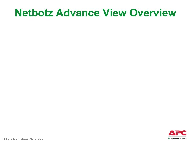 Netbotz Advance View Overview APC by Schneider Electric – Name – Date