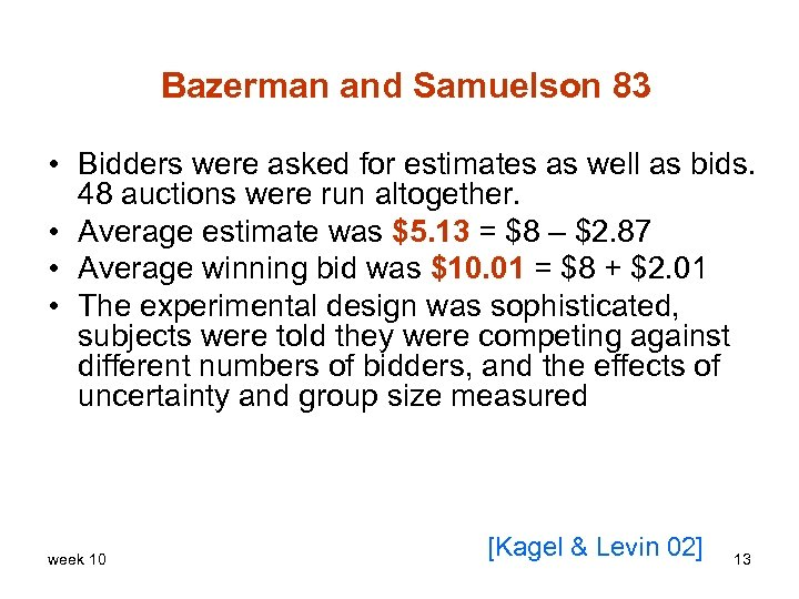 Bazerman and Samuelson 83 • Bidders were asked for estimates as well as bids.