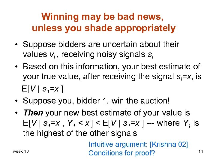 Winning may be bad news, unless you shade appropriately • Suppose bidders are uncertain