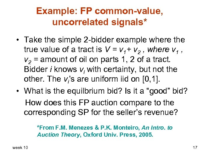 Example: FP common-value, uncorrelated signals* • Take the simple 2 -bidder example where the