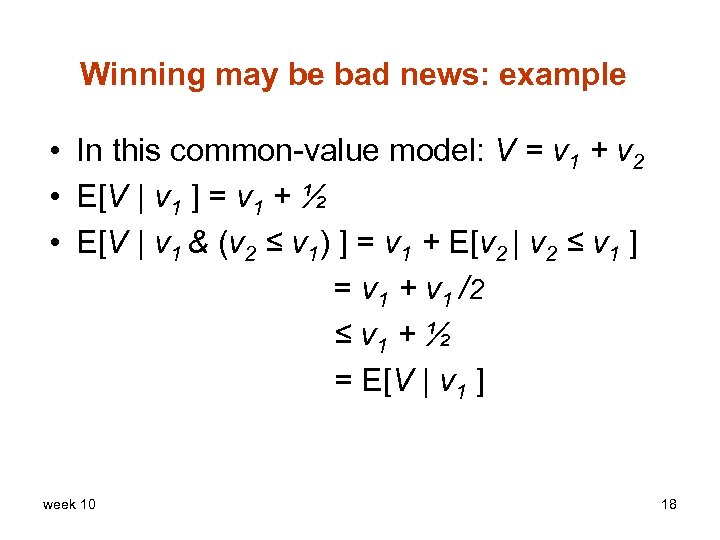 Winning may be bad news: example • In this common-value model: V = v