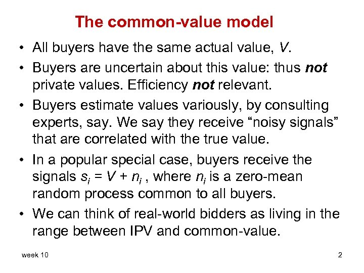 The common-value model • All buyers have the same actual value, V. • Buyers