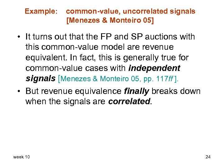Example: common-value, uncorrelated signals [Menezes & Monteiro 05] • It turns out that the