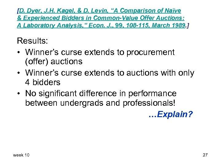 """[D. Dyer, J. H. Kagel, & D. Levin, """"A Comparison of Naïve & Experienced"""