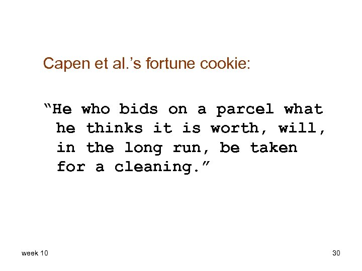 """Capen et al. 's fortune cookie: """"He who bids on a parcel what he"""