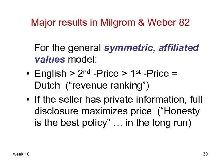 Major results in Milgrom & Weber 82 For the general symmetric, affiliated values model: