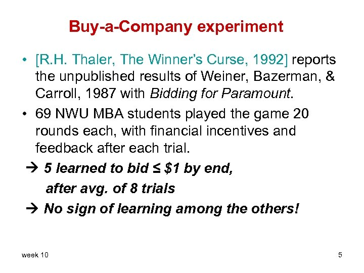 Buy-a-Company experiment • [R. H. Thaler, The Winner's Curse, 1992] reports the unpublished results