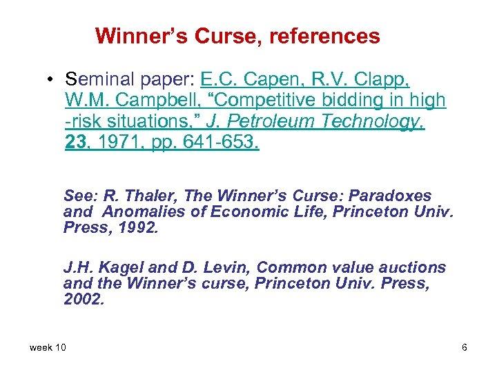 Winner's Curse, references • Seminal paper: E. C. Capen, R. V. Clapp, W. M.