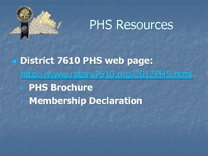 PHS Resources n District 7610 PHS web page: http: //www. rotary 7610. org/2012 PHS.