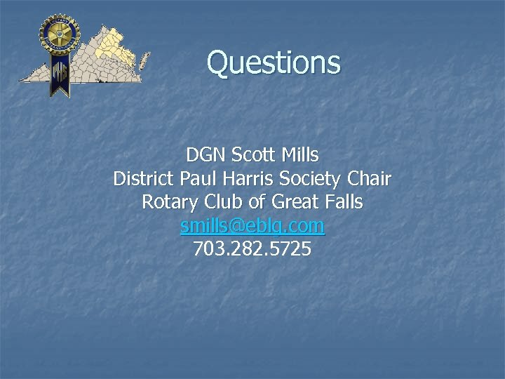 Questions DGN Scott Mills District Paul Harris Society Chair Rotary Club of Great Falls