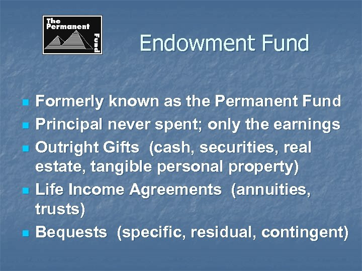 Endowment Fund n n n Formerly known as the Permanent Fund Principal never spent;
