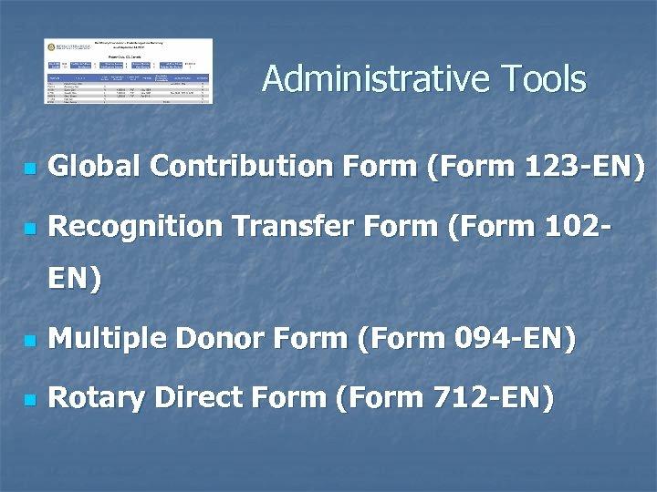 Administrative Tools n Global Contribution Form (Form 123 -EN) n Recognition Transfer Form (Form