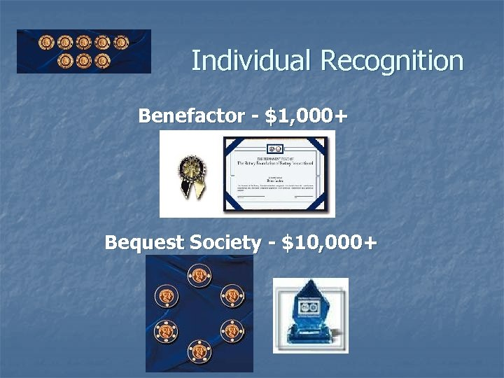 Individual Recognition Benefactor - $1, 000+ Bequest Society - $10, 000+